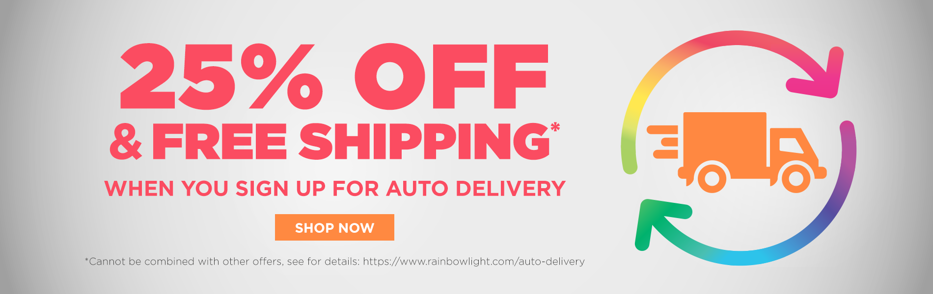 25% OFF and Free Shipping When You Sign Up for Auto Delivery. Shop Now!